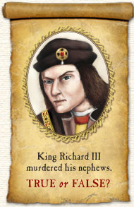 King Richard III murdered his nephews. True or False?